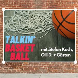 Talkin' Basketball - mit Stefan Koch, Olli D. + Gästen